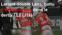 Lorient double Lens, battu à Valenciennes dans le derby / L2 (J16)