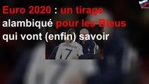 Euro 2020: un tirage alambiqué pour les Bleus