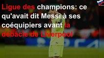 Ligue des champions: ce qu'avait dit Messi à ses coéquipiers avant la débâcle de Liverpool