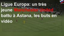 Ligue Europa: un très jeune Manchester United battu à Astana, les buts en vidéo