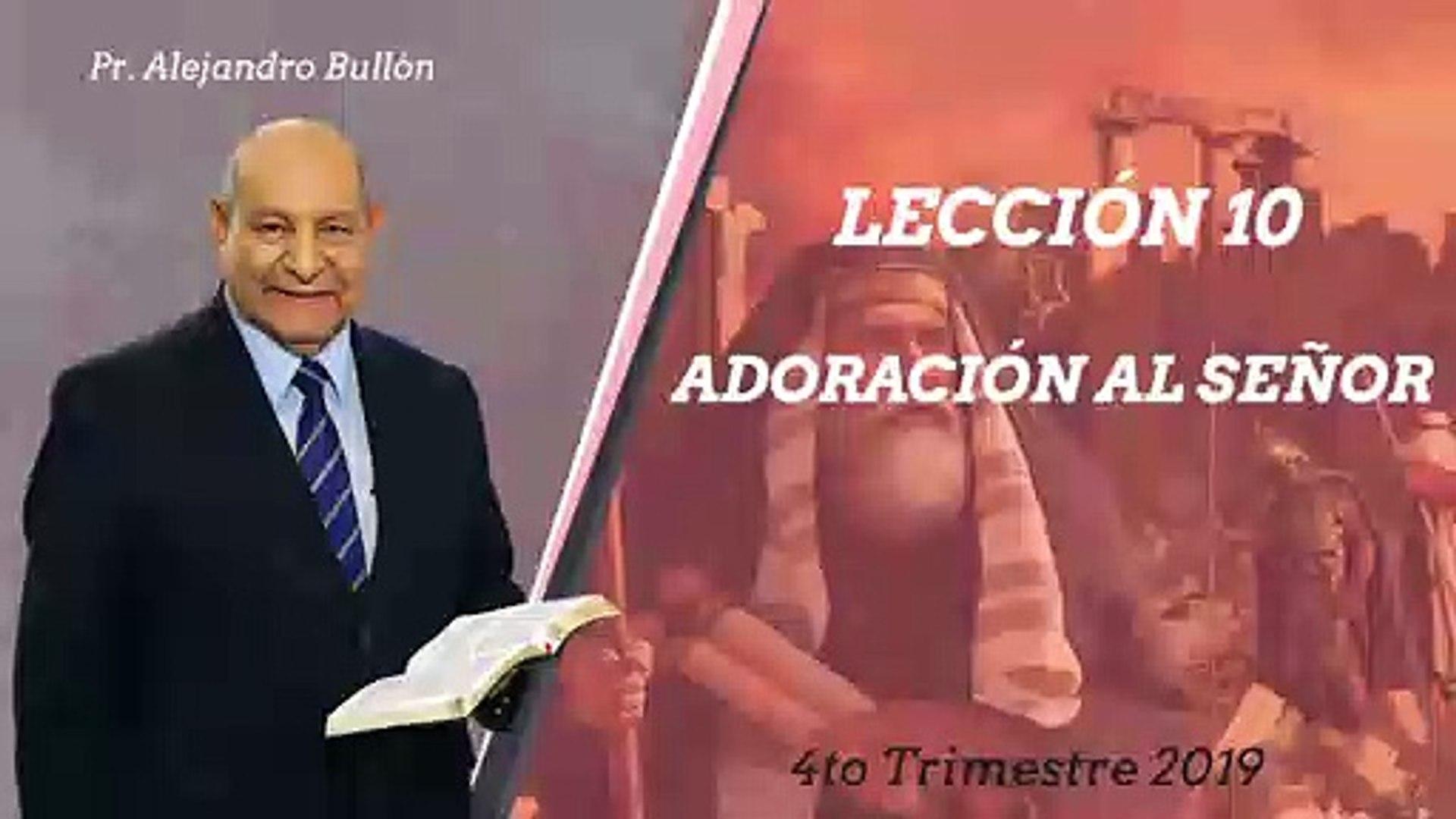 Lección 10: Adoración al Señor - Pr. Alejandro Bullón