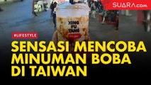 Sensasi Mencoba Minuman Boba Langsung di Taiwan, Penasaran?