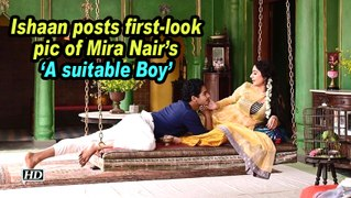 Ishaan posts first-look pic of Mira Nair's 'A suitable Boy'