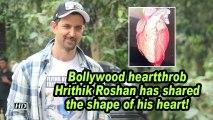 Bollywood heartthrob Hrithik Roshan has shared the shape of his heart!