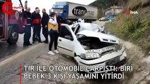 TIR ile otomobil çarpıştı: Biri bebek 3 kişi yaşamını yitirdi