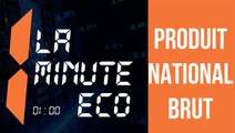 LA MINUTE ECO : le produit national brut
