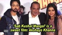'Sab Kushal Mangal' is a sweet film: Akshaye Khanna