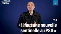 La minute Sévérac : « Je ne suis pas fan de Marquinhos en sentinelle »