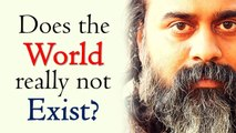 Does the world really not exist?    Acharya Prashant (2018)