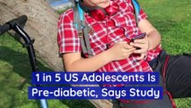 1 in 5 US Adolescents Is Pre-diabetic, Says Study
