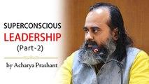 SuperConscious Leadership (Part 2)    Acharya Prashant (2017)