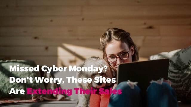 Missed Cyber Monday? Don't Worry, These Sites Are Extending Their Sales
