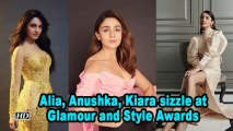 Alia, Anushka, Kiara sizzle at Glamour and Style Awards