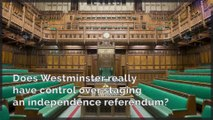 Indyref2 | Does Westminster really have control over staging an independence referendum?