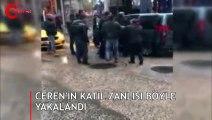Ceren Özdemir'in katil zanlısı böyle yakalandı