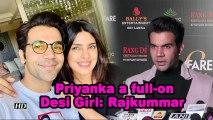 Priyanka Chopra a full-on Desi Girl: Rajkummar Rao