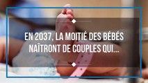 En 2037, la moitié des bébés naîtront de couples qui...