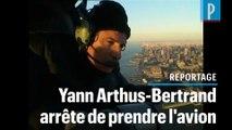 Yann Arthus-Bertrand : « J'arrête l'avion »