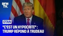 """""""C'est un hypocrite"""": Trump répond à une petite phrase de Trudeau"""