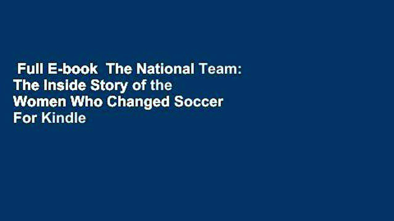 Full E-book  The National Team: The Inside Story of the Women Who Changed Soccer  For Kindle