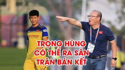 6 Thầy Park bất ngờ công bố Trọng Hùng có khả năng ra sân đá bán kết với Campuchia
