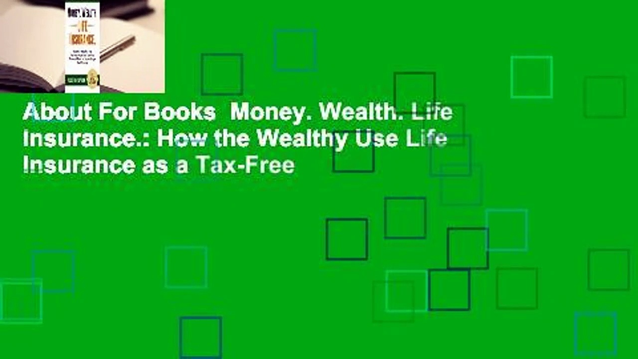 About For Books  Money. Wealth. Life Insurance.: How the Wealthy Use Life Insurance as a Tax-Free