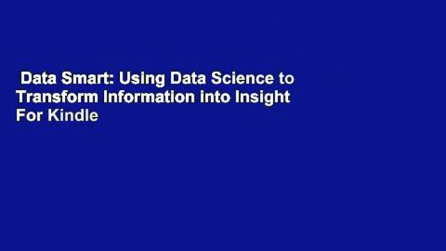 Data Smart: Using Data Science to Transform Information into Insight  For Kindle