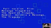 Full version  Five Revenge Tragedies: The Spanish Tragedy, Hamlet, Antonio s Revenge, The Tragedy