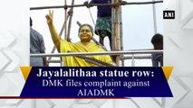 Jayalalithaa statue row: DMK files complaint against AIADMK