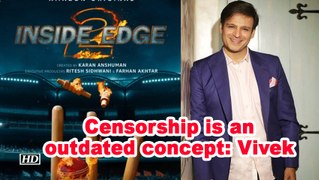 Censorship is an outdated concept: Vivek Oberai