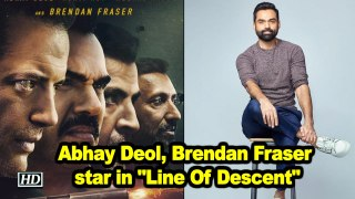 Abhay Deol, Brendan Fraser star in 'Line Of Descent'