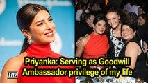 Priyanka: Serving as Goodwill Ambassador privilege of my life