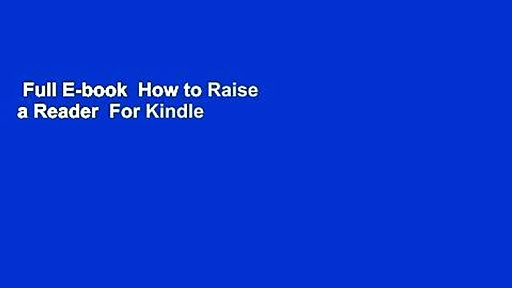 Full E-book  How to Raise a Reader  For Kindle