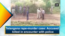 Telangana rape-murder case: Accused killed in encounter with police