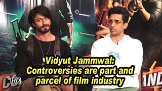 Vidyut Jammwal: Controversies are part and parcel of film industry
