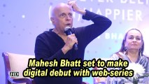 Mahesh Bhatt set to make digital debut with web-series