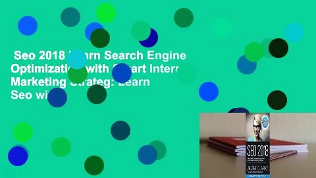 Seo 2018 Learn Search Engine Optimization with Smart Internet Marketing Strateg: Learn Seo with