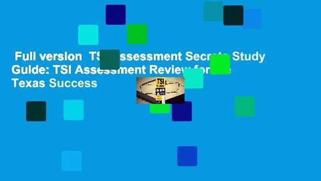 Full version  TSI Assessment Secrets Study Guide: TSI Assessment Review for the Texas Success