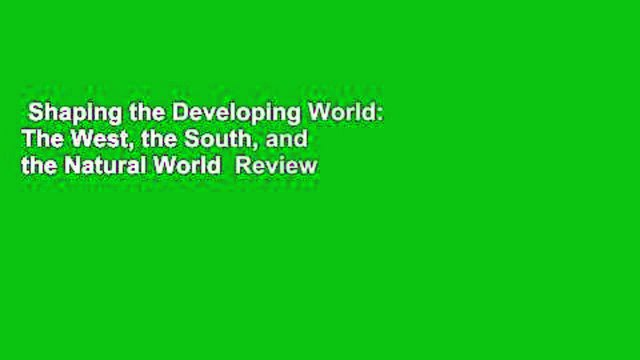 Shaping the Developing World: The West, the South, and the Natural World  Review