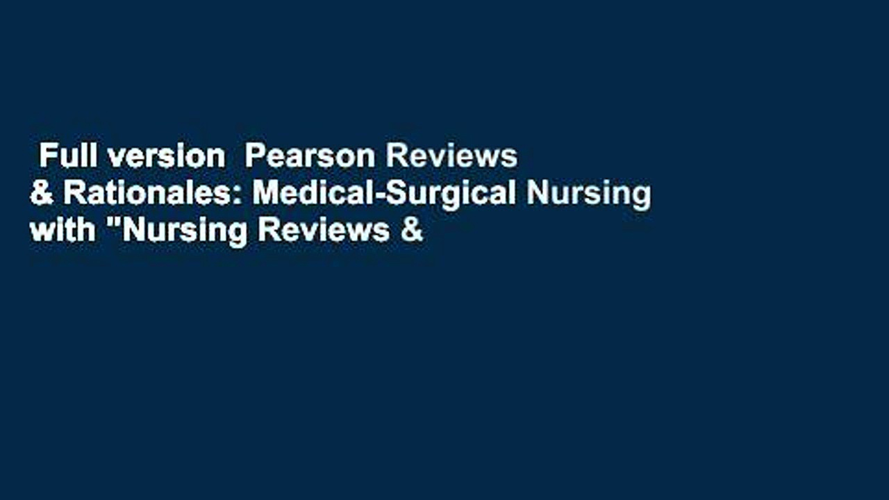 "Full version  Pearson Reviews & Rationales: Medical-Surgical Nursing with ""Nursing Reviews &"