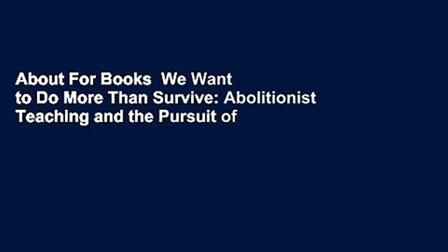 About For Books  We Want to Do More Than Survive: Abolitionist Teaching and the Pursuit of