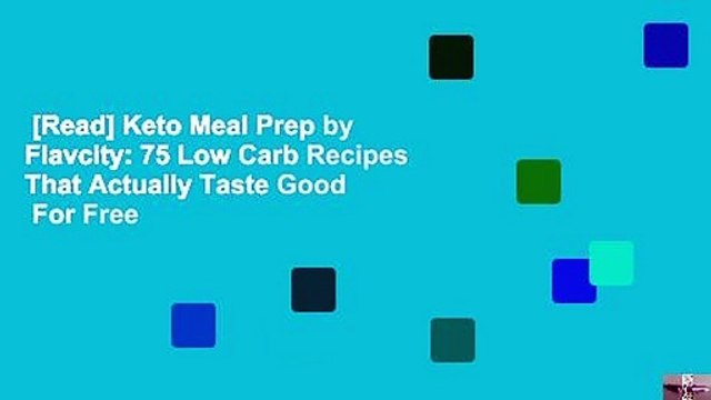 [Read] Keto Meal Prep by Flavcity: 75 Low Carb Recipes That Actually Taste Good  For Free