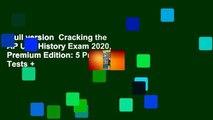 Full version  Cracking the AP U.S. History Exam 2020, Premium Edition: 5 Practice Tests +