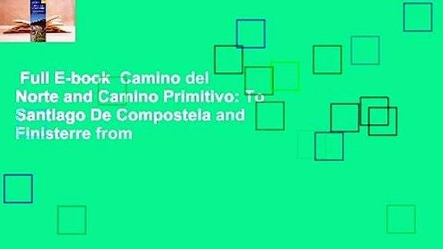 Full E-book  Camino del Norte and Camino Primitivo: To Santiago De Compostela and Finisterre from