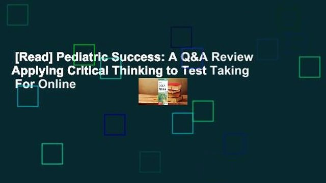 [Read] Pediatric Success: A Q&A Review Applying Critical Thinking to Test Taking  For Online