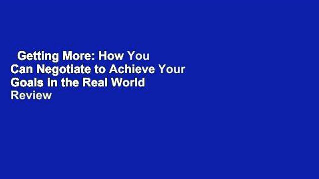 Getting More: How You Can Negotiate to Achieve Your Goals in the Real World  Review