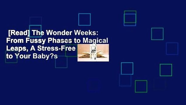 [Read] The Wonder Weeks: From Fussy Phases to Magical Leaps, A Stress-Free Guide to Your Baby?s