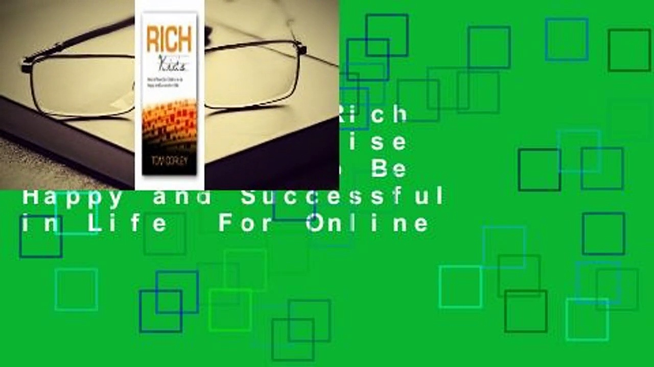 Full E-book  Rich Kids: How to Raise Our Children to Be Happy and Successful in Life  For Online