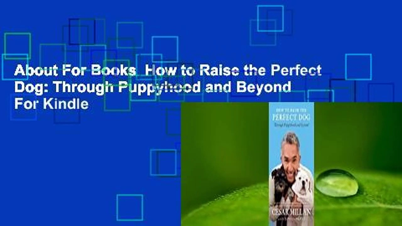 About For Books  How to Raise the Perfect Dog: Through Puppyhood and Beyond  For Kindle