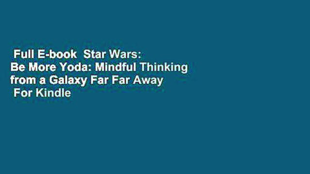 Full E-book  Star Wars: Be More Yoda: Mindful Thinking from a Galaxy Far Far Away  For Kindle
